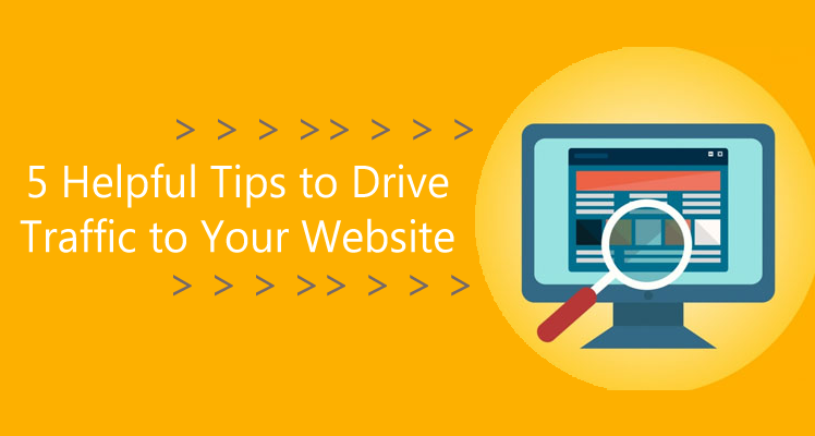 5 Helpful Tips to Drive Traffic to Your Website